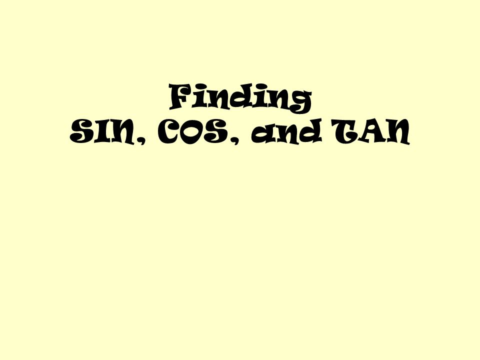 Finding SIN, COS, and TAN