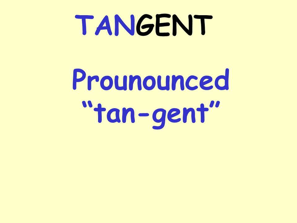 Prounounced tan-gent