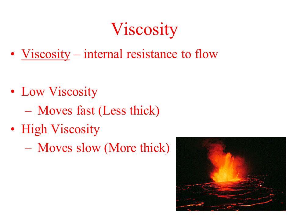 Viscosity Viscosity – internal resistance to flow Low Viscosity