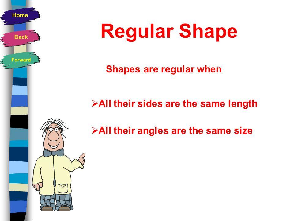 Regular Shape Shapes are regular when