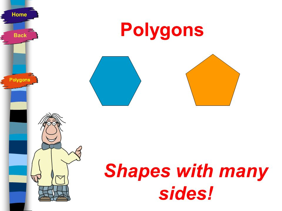 Polygons Shapes with many sides!