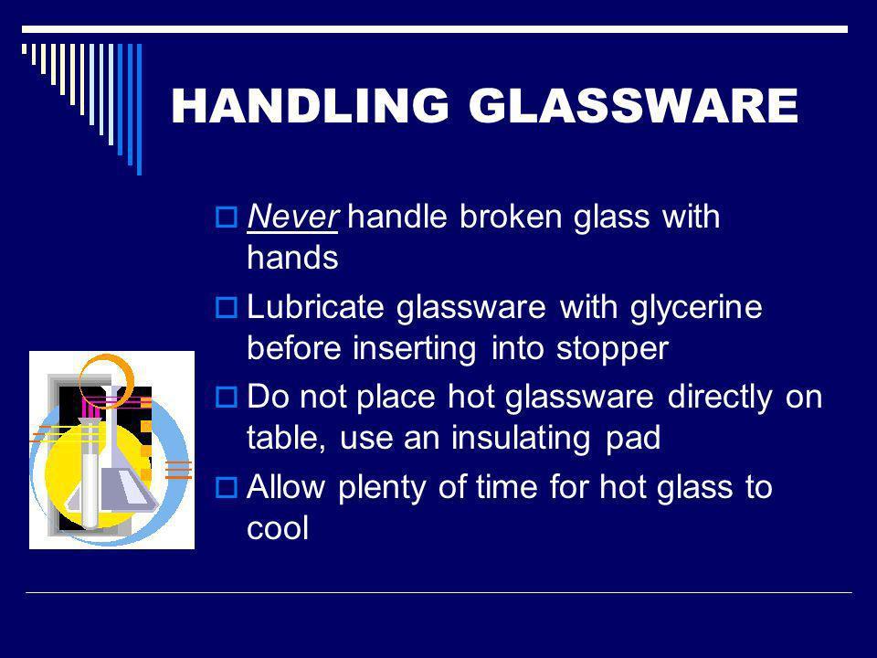 HANDLING GLASSWARE Never handle broken glass with hands