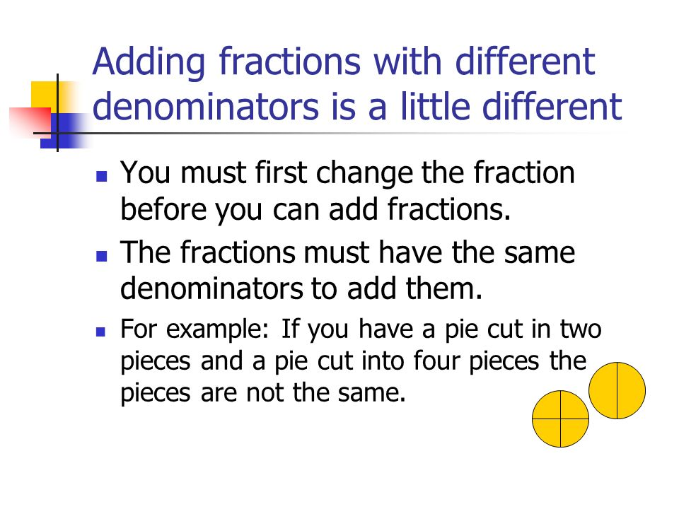 Adding fractions with different denominators is a little different
