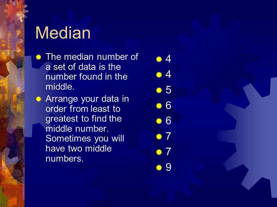 Median The median number of a set of data is the number found in the middle.
