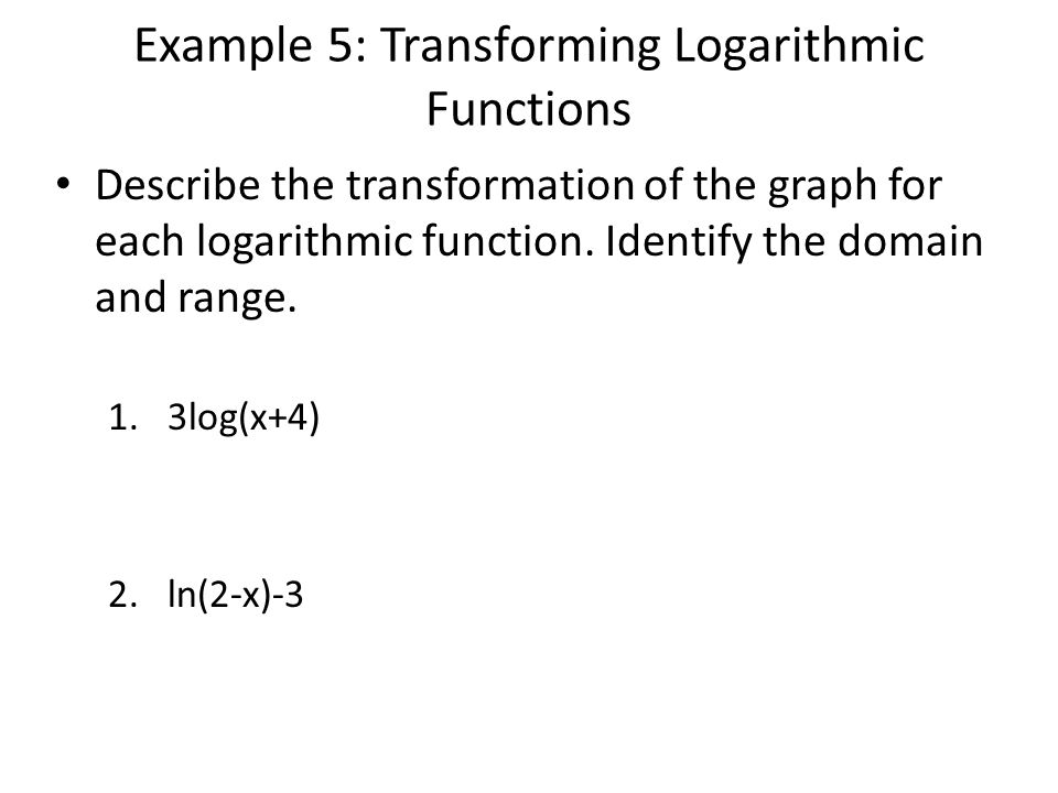 Example 5: Transforming Logarithmic Functions
