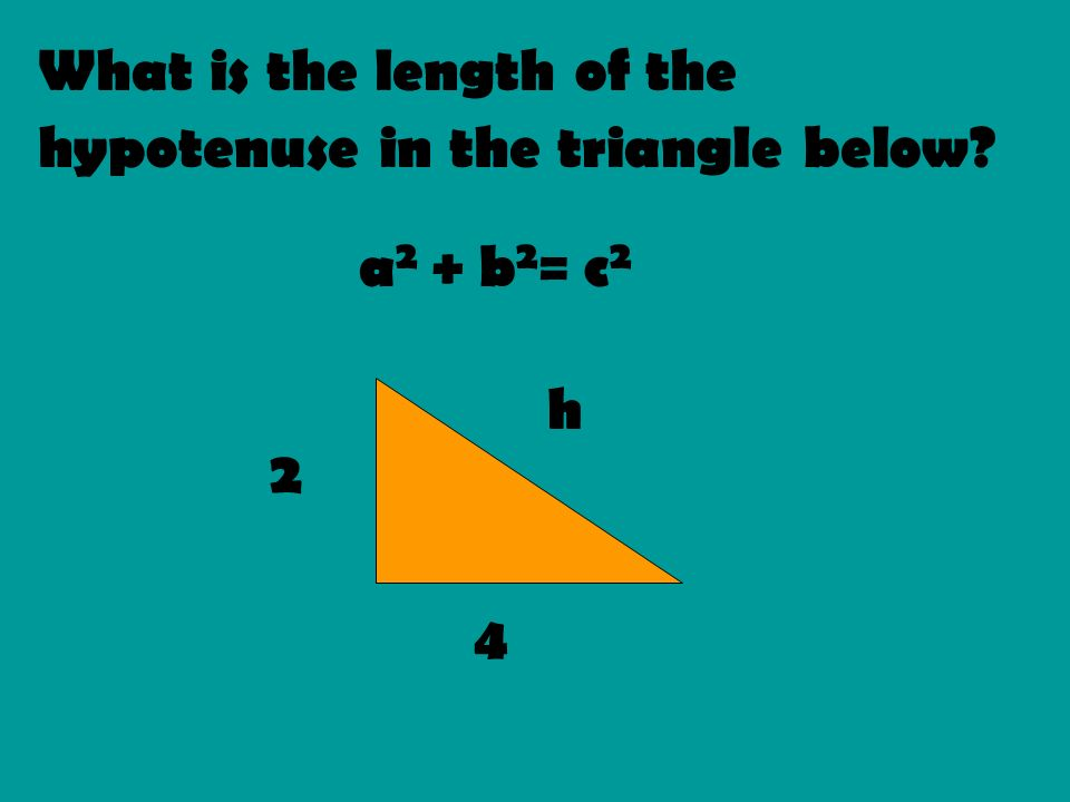 What is the length of the hypotenuse in the triangle below