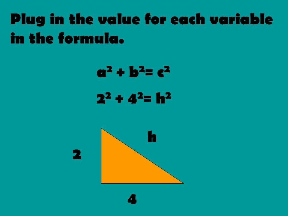 Plug in the value for each variable in the formula.