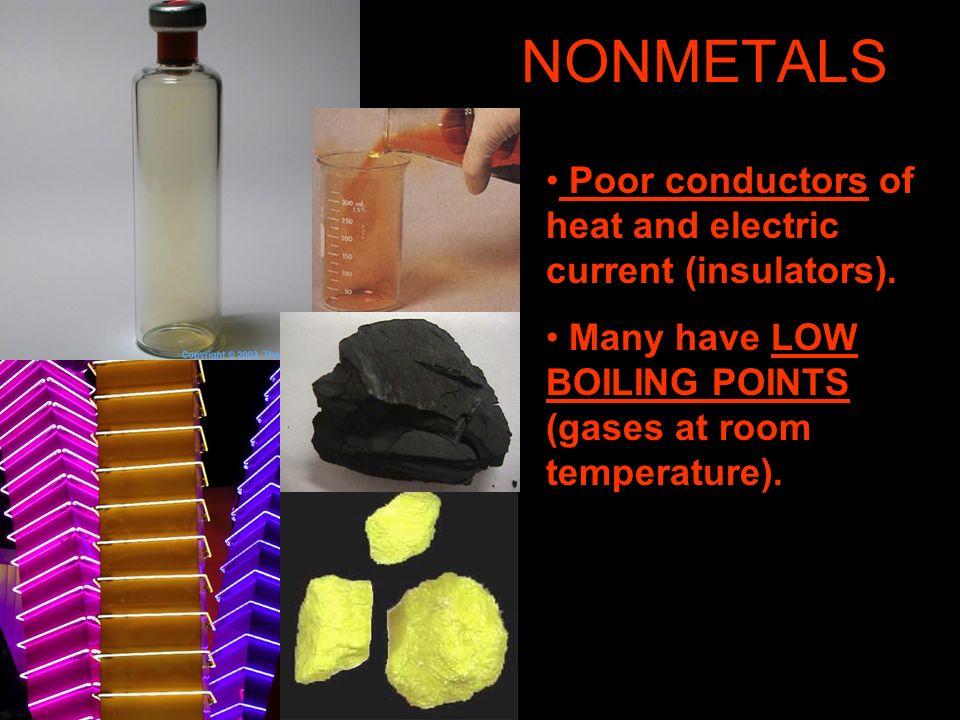 NONMETALS Poor conductors of heat and electric current (insulators).