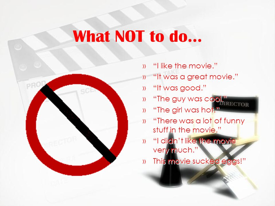 What NOT to do... I like the movie. It was a great movie.