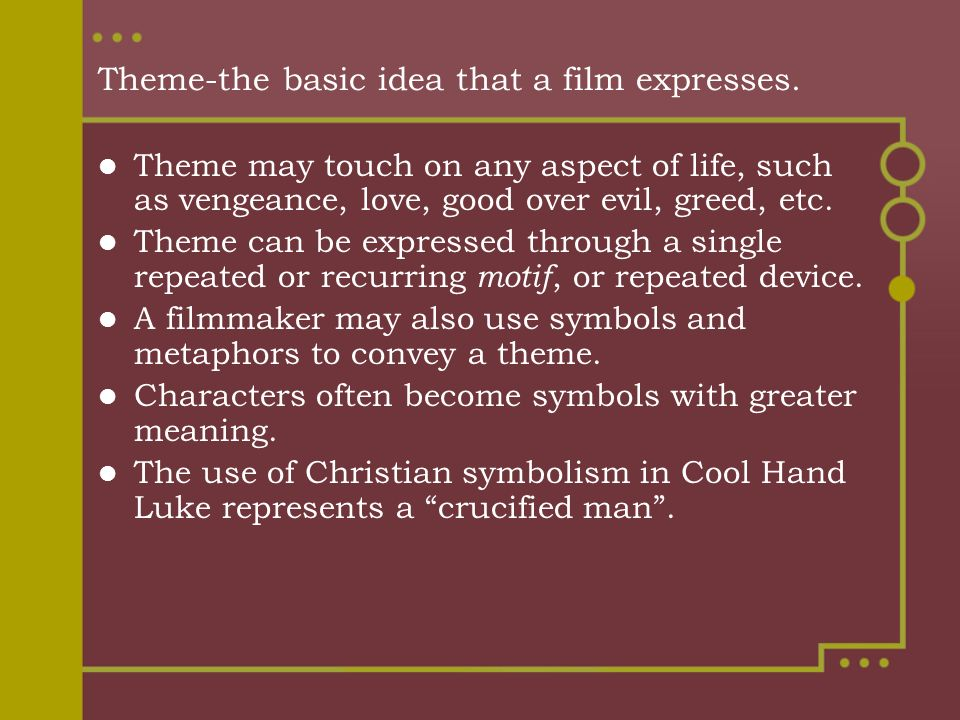 Theme-the basic idea that a film expresses.