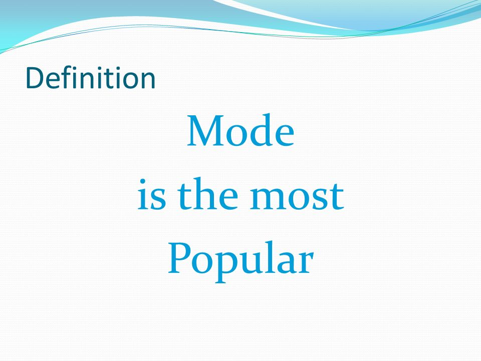 Mode is the most Popular