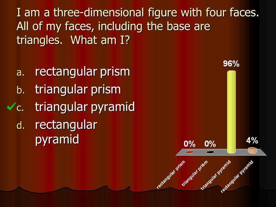 rectangular prism triangular prism triangular pyramid