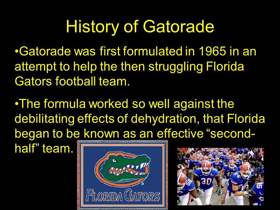 History of Gatorade Gatorade was first formulated in 1965 in an attempt to help the then struggling Florida Gators football team.