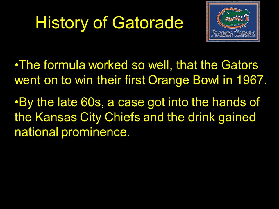 History of Gatorade The formula worked so well, that the Gators went on to win their first Orange Bowl in 1967.
