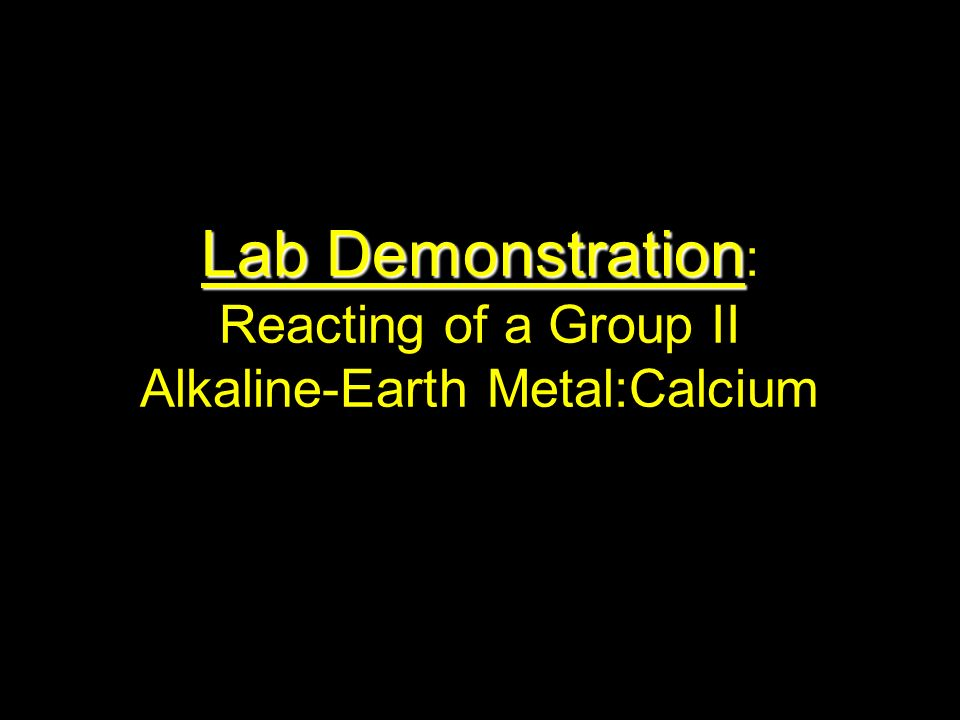 Lab Demonstration: Reacting of a Group II Alkaline-Earth Metal:Calcium