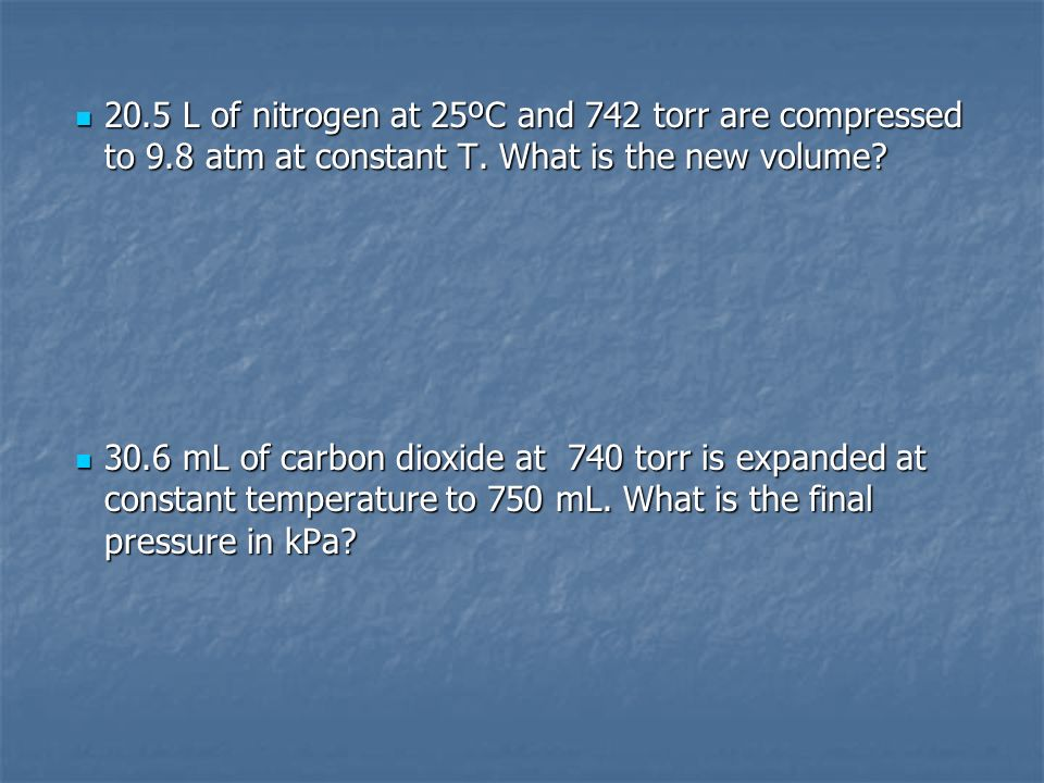 20. 5 L of nitrogen at 25ºC and 742 torr are compressed to 9