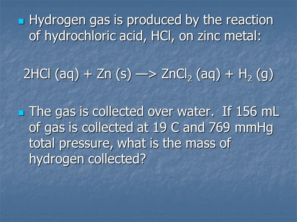 2HCl (aq) + Zn (s) —> ZnCl2 (aq) + H2 (g)