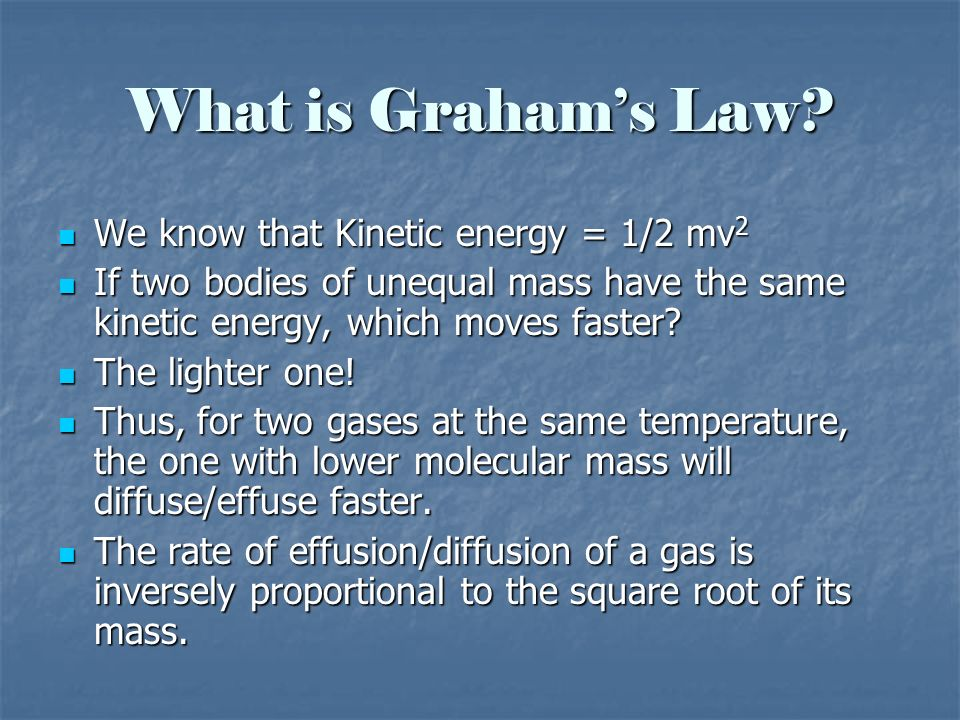 What is Graham's Law We know that Kinetic energy = 1/2 mv2