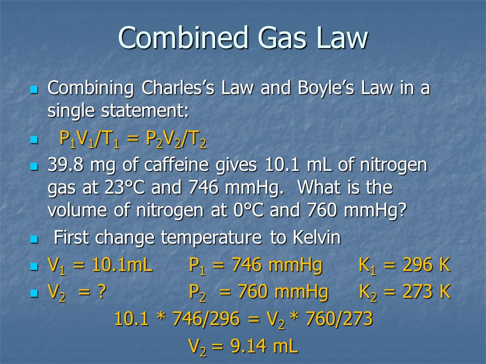 Combined Gas Law Combining Charles's Law and Boyle's Law in a single statement: P1V1/T1 = P2V2/T2.