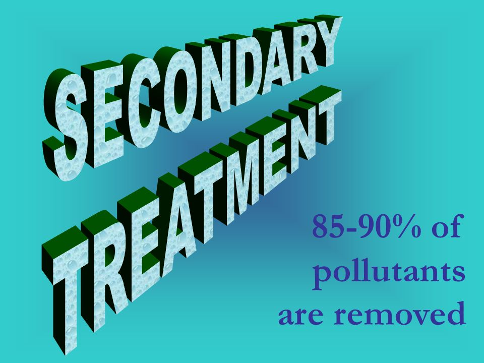 85-90% of pollutants are removed
