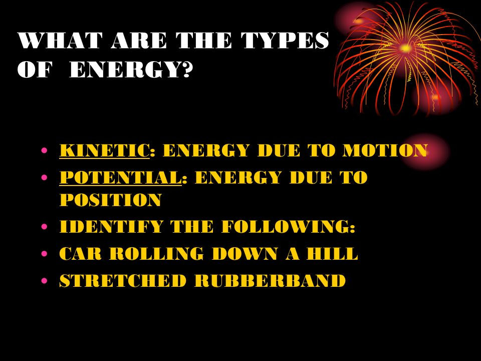 WHAT ARE THE TYPES OF ENERGY