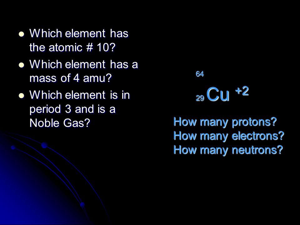 Which element has the atomic # 10 Which element has a mass of 4 amu