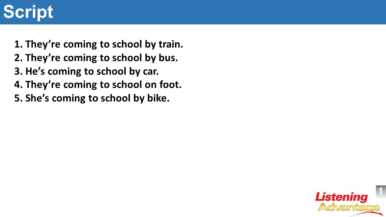 Script 1. They're coming to school by train.