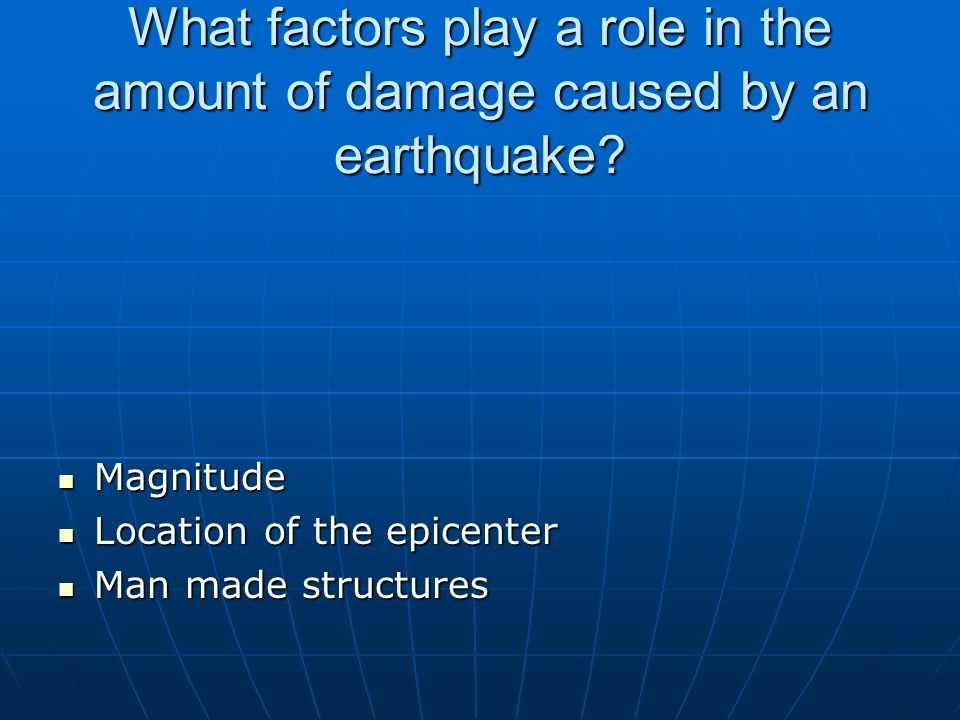 What factors play a role in the amount of damage caused by an earthquake