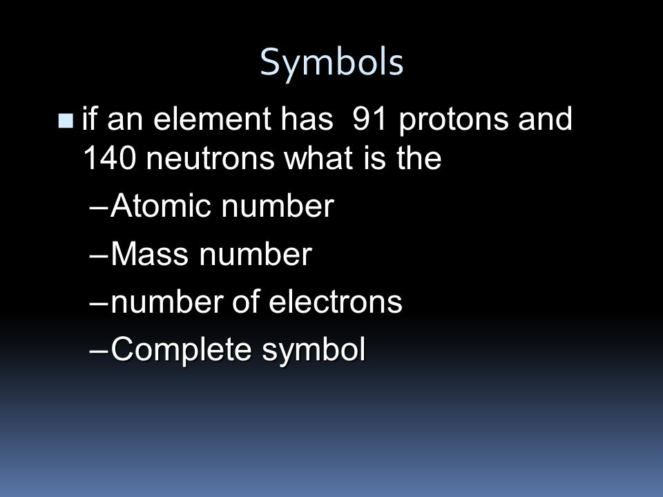 Symbols if an element has 91 protons and 140 neutrons what is the