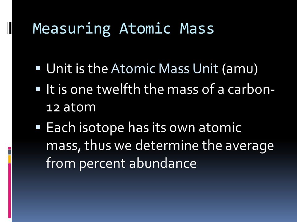 Measuring Atomic Mass Unit is the Atomic Mass Unit (amu)