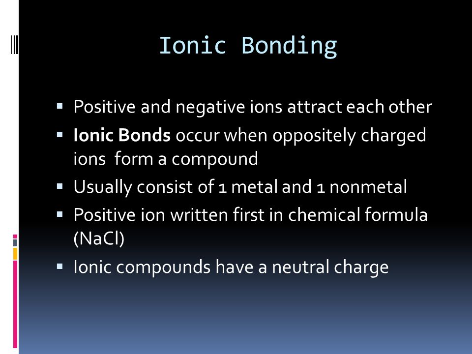 Ionic Bonding Positive and negative ions attract each other