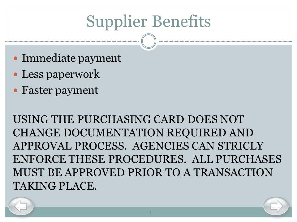 Supplier Benefits Immediate payment Less paperwork Faster payment