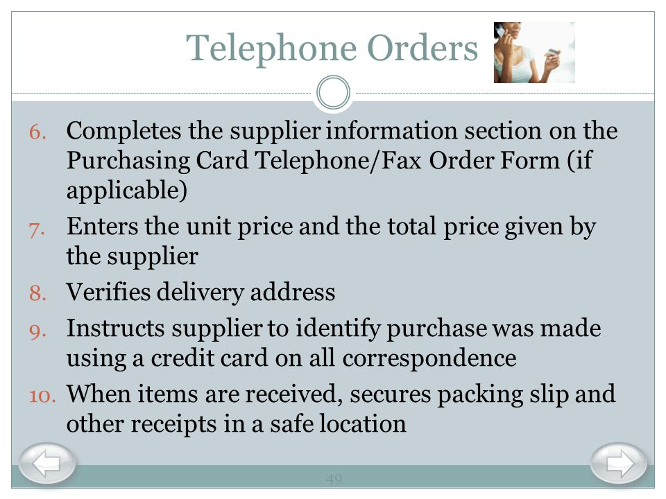 Telephone Orders Completes the supplier information section on the Purchasing Card Telephone/Fax Order Form (if applicable)