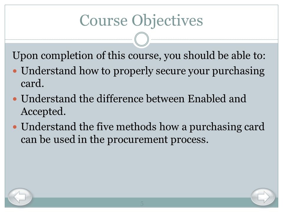 Course Objectives Upon completion of this course, you should be able to: Understand how to properly secure your purchasing card.