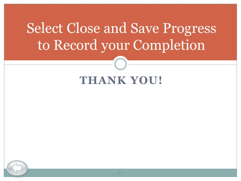 Select Close and Save Progress to Record your Completion