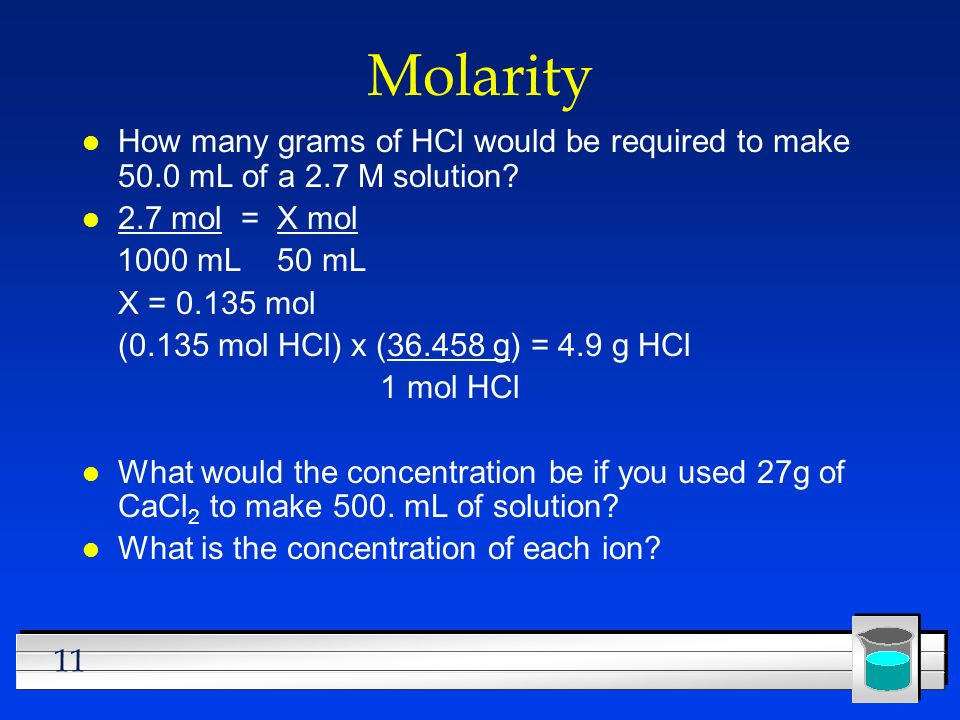 Molarity How many grams of HCl would be required to make 50.0 mL of a 2.7 M solution 2.7 mol = X mol.