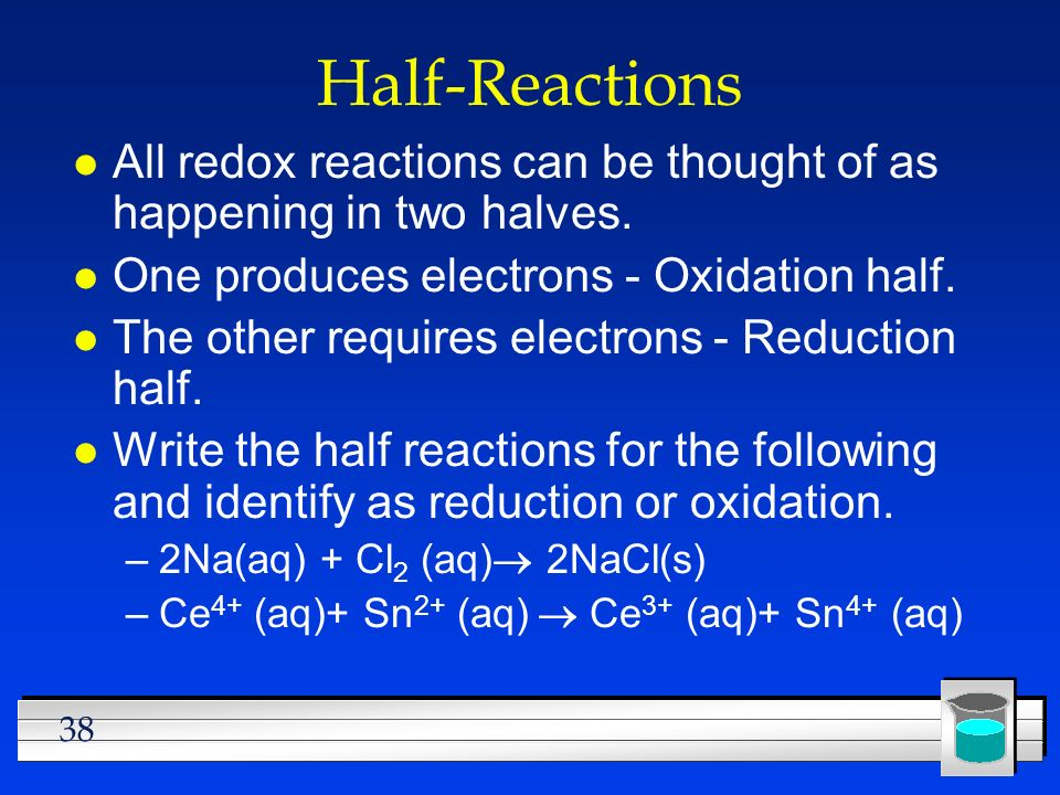 Half-Reactions All redox reactions can be thought of as happening in two halves. One produces electrons - Oxidation half.