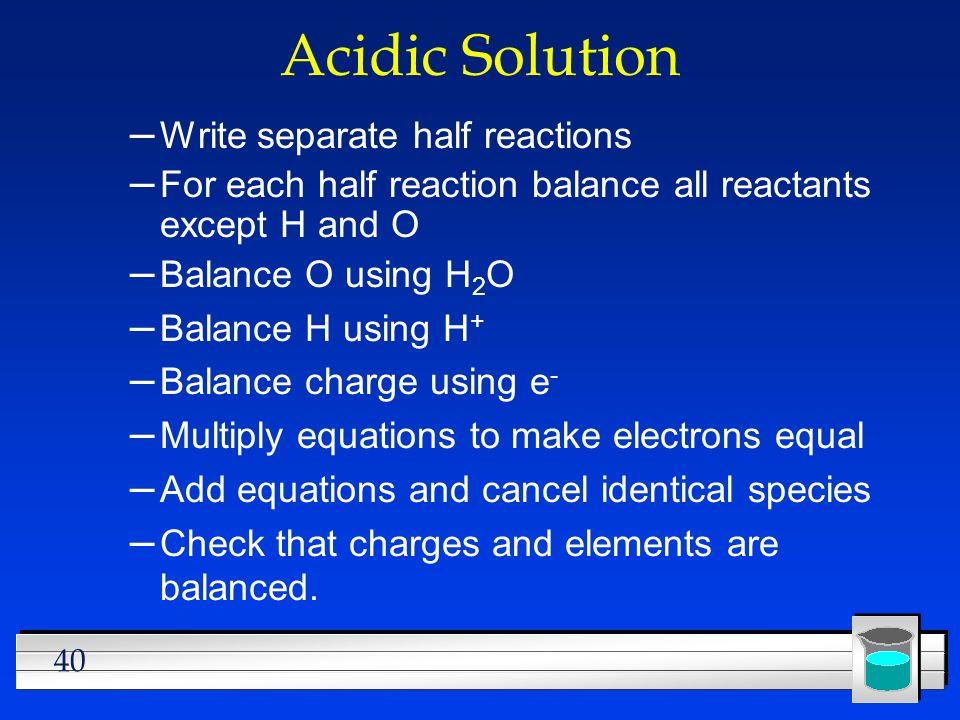 Acidic Solution Write separate half reactions