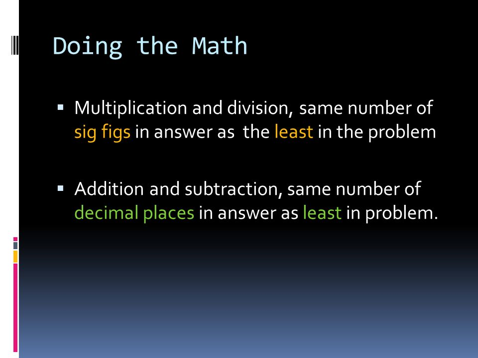 Doing the Math Multiplication and division, same number of sig figs in answer as the least in the problem.
