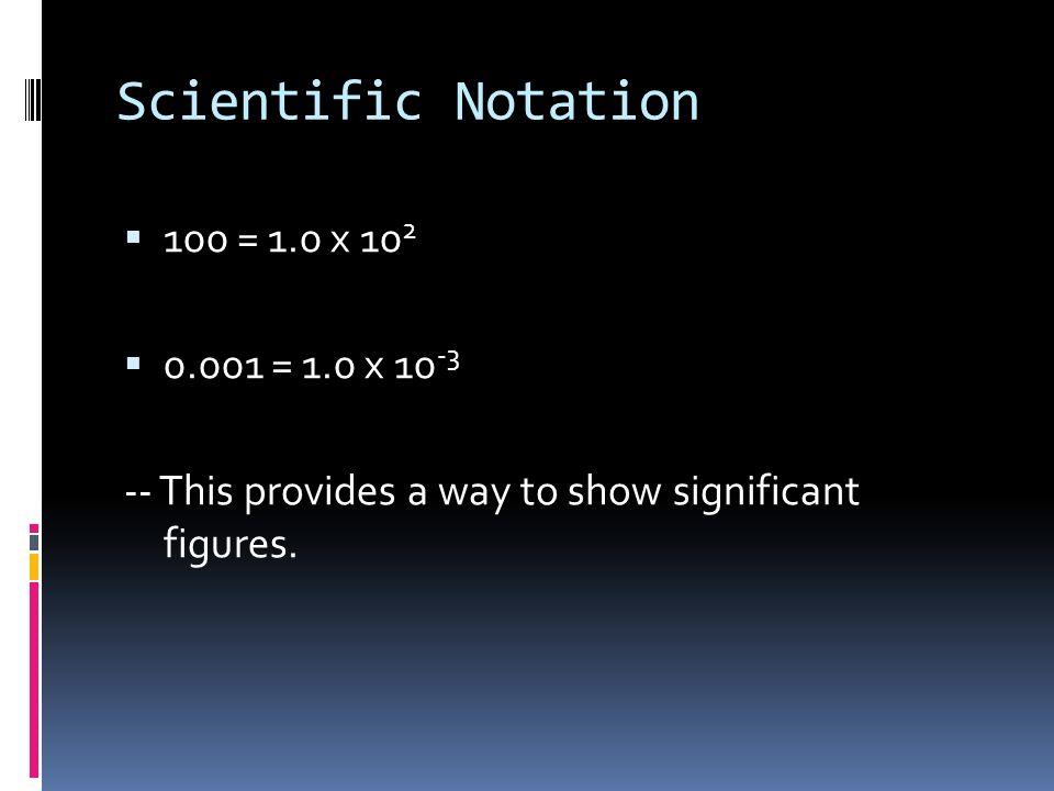 Scientific Notation 100 = 1.0 x 102 0.001 = 1.0 x 10-3