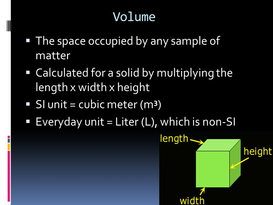 Volume The space occupied by any sample of matter
