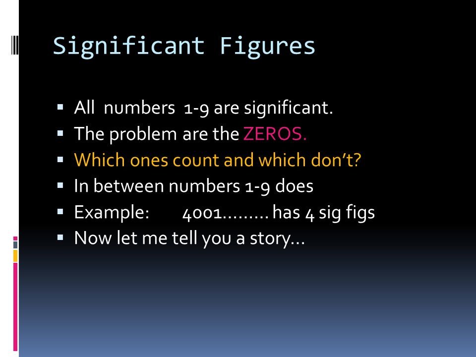Significant Figures All numbers 1-9 are significant.