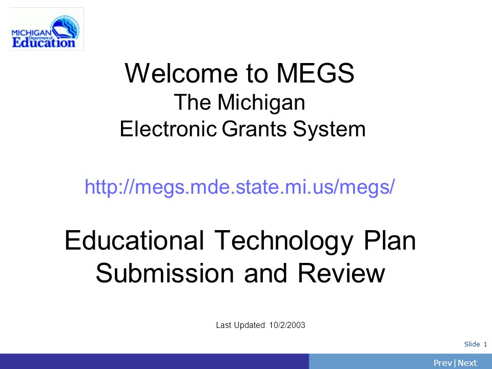Welcome to MEGS The Michigan Electronic Grants System http://megs. mde
