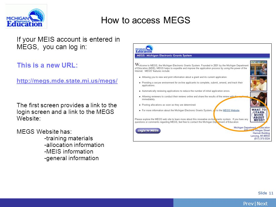 How to access MEGS If your MEIS account is entered in MEGS, you can log in: This is a new URL: http://megs.mde.state.mi.us/megs/
