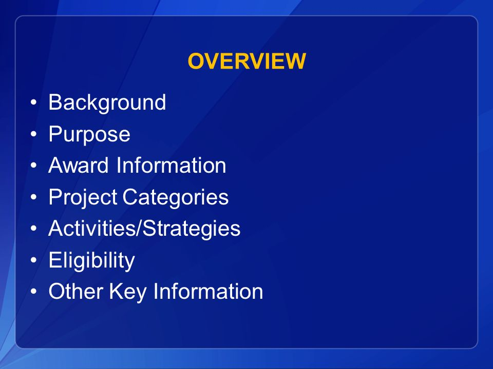 OVERVIEW Background. Purpose. Award Information. Project Categories. Activities/Strategies. Eligibility.