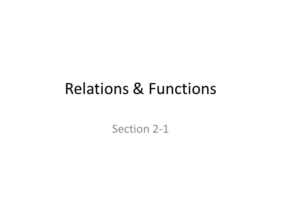 Relations & Functions Section 2-1