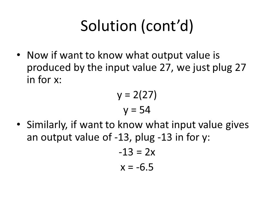 Solution (cont'd) Now if want to know what output value is produced by the input value 27, we just plug 27 in for x: