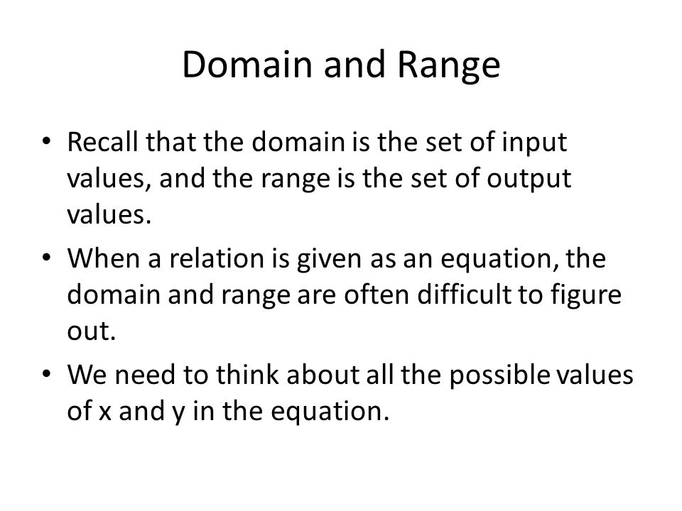 Domain and Range Recall that the domain is the set of input values, and the range is the set of output values.