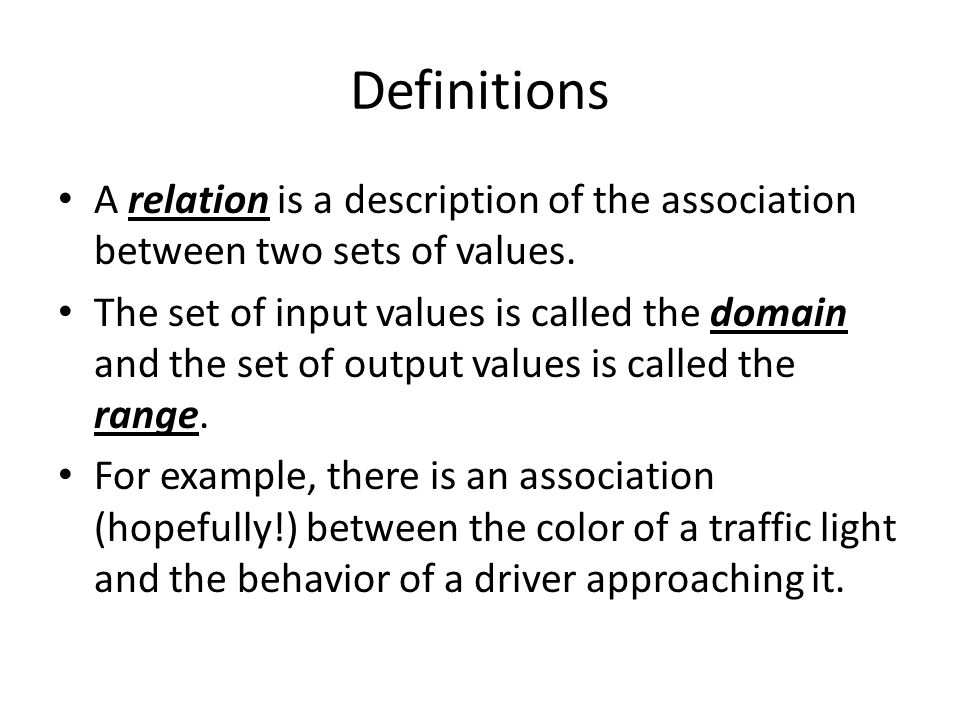 Definitions A relation is a description of the association between two sets of values.