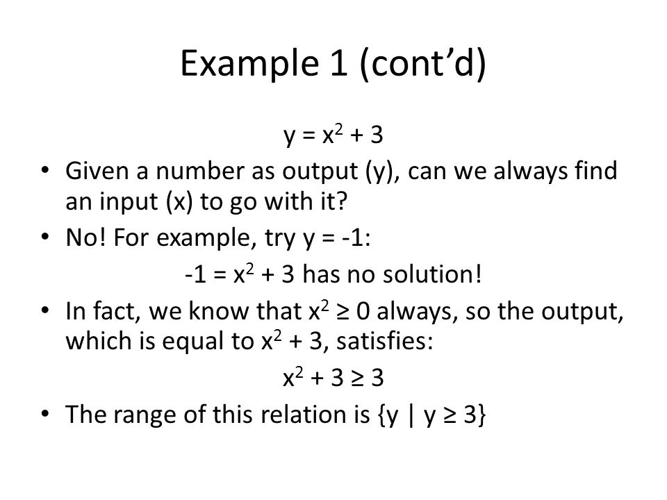 Example 1 (cont'd) y = x2 + 3. Given a number as output (y), can we always find an input (x) to go with it